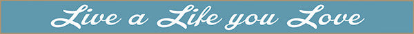 18 Inch Whimsical Wooden Sign - Live a Life you Love -