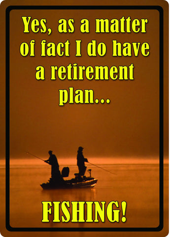As A Matter Of Fact, I Do Have A Retirement Plan Fishing Sign