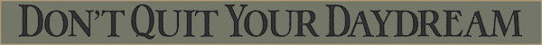 18 Inch Whimsical Wooden Sign - Dont quit your daydream -