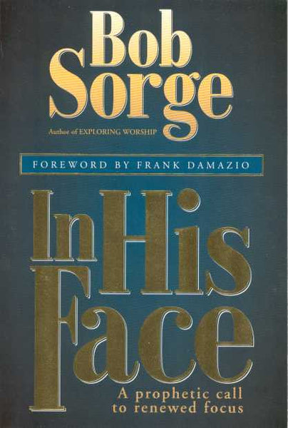 In His Face: A Prophetic Call to a Renewed Focus