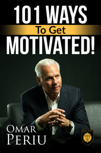 101 WAYS TO GET MOTIVATED by Omar Periu