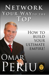 NETWORK YOUR WAY TO THE TOP by Omar Periu
