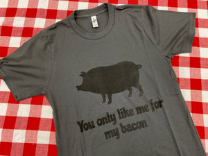 You only like me for my bacon Tee