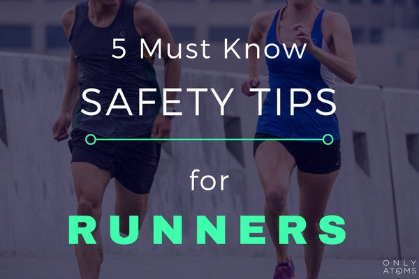 5 Must Know Safety Tips for Runners