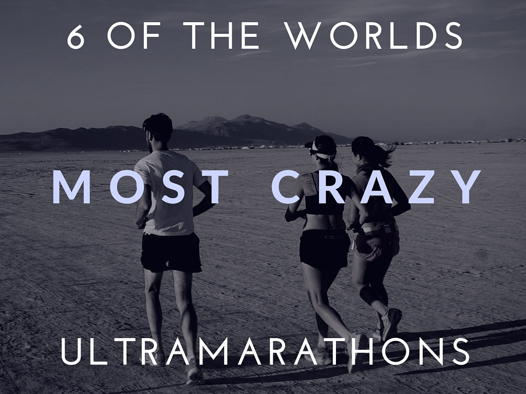 6 Of The Craziest Ultramarathons In the World