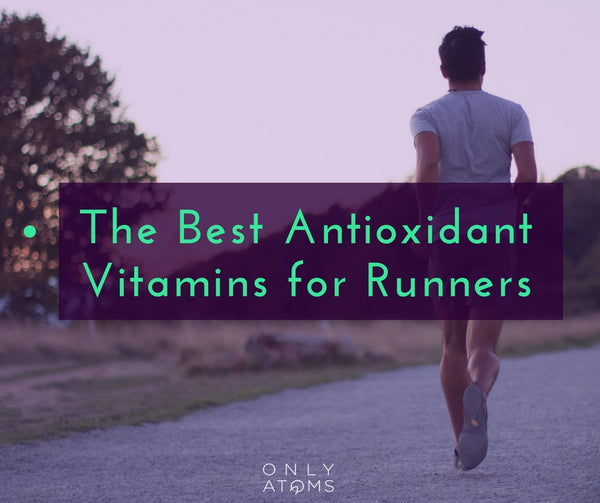 The Best Antioxidant Vitamins for Runners