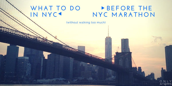 What To Do Before the NYC Marathon (that doesn't involve walking...)