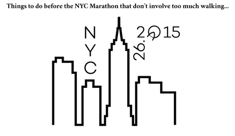 Things To Do in NYC Before the NYC Marathon that Don't Involve Walking