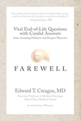 Farewell: Vital End-of-Life Questions with Candid Answers from a Leading Palliative and Hospice Physician by Edward T. Creagan, MD