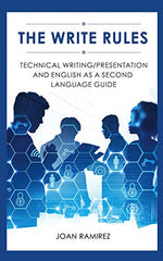 The Write Rules: Technical Writing/Presentation and English as a Second Language Guide by Joan Ramirez