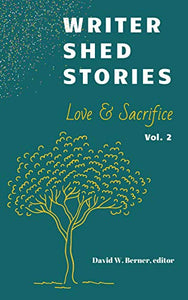 Writer Shed Stories Vol. 2: Love & Sacrifice ed. by David W. Berner - LitNuts.com