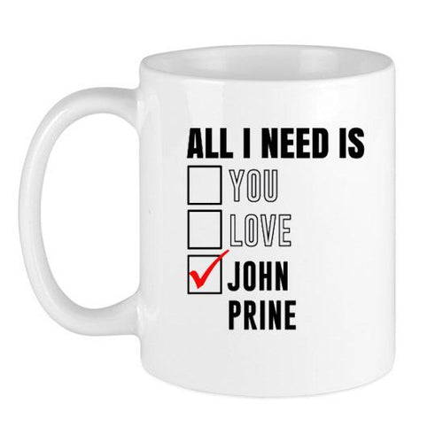 All I Need Is Love You John Prine Funny Celebrity Fan Coffee Mug