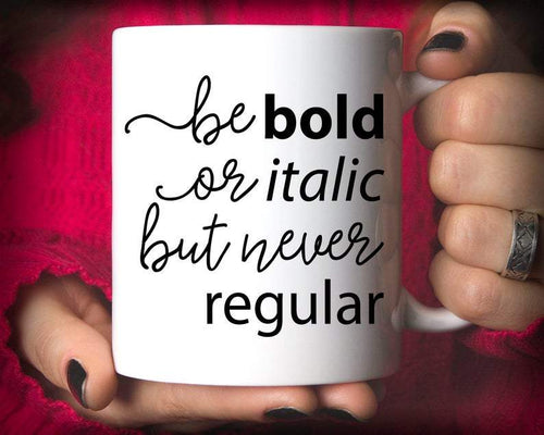 Graphic Artist Gift, Be Bold Or Italic But Never Regular Coffee Mug Gift