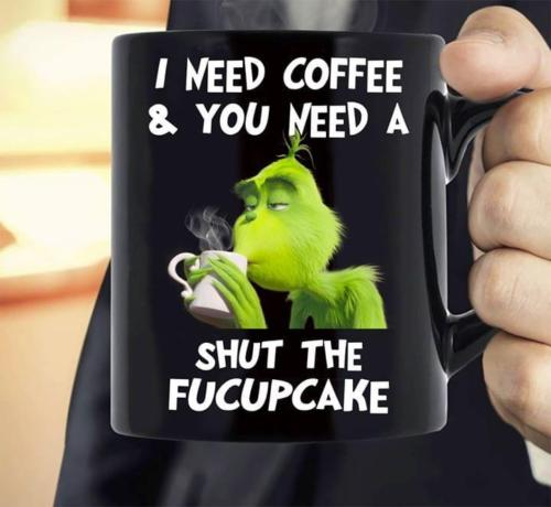 Grinch I Need Coffee & You Need A Shut