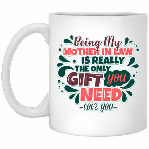 Being My Mother in Law Is the Only Gift You Need Ceramic Coffee Mug