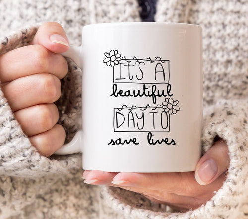 IT'S A BEAUTIFUL DAY TO SAVE LIVES MUG