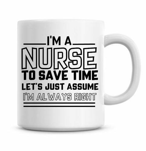 I'm A Nurse Lets Just Assume I'm Always Right