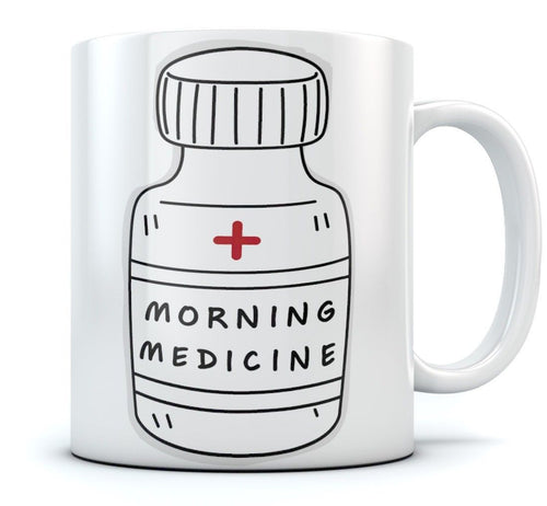 Morning Medicine Funny Coffee Mug