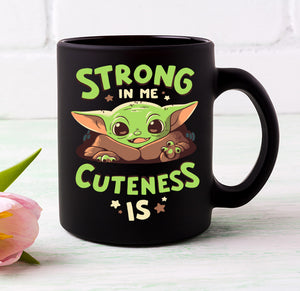 Strong In Me Cuteness Is Baby Yoda Coffee Mug