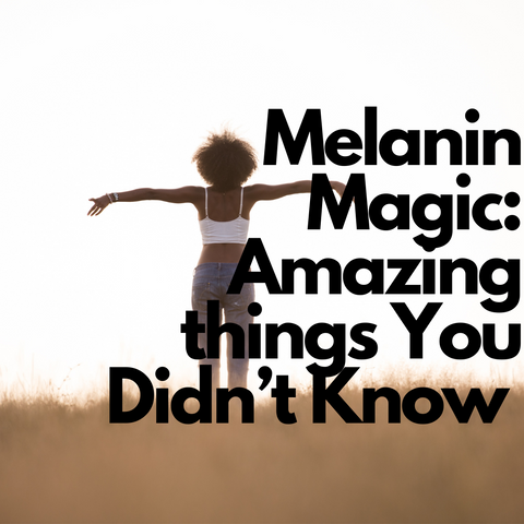 Melanin Magic: Amazing things You Didn't Know