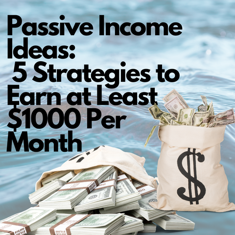 Passive Income Ideas: 5 Strategies to Earn at Least $1000 Per Month