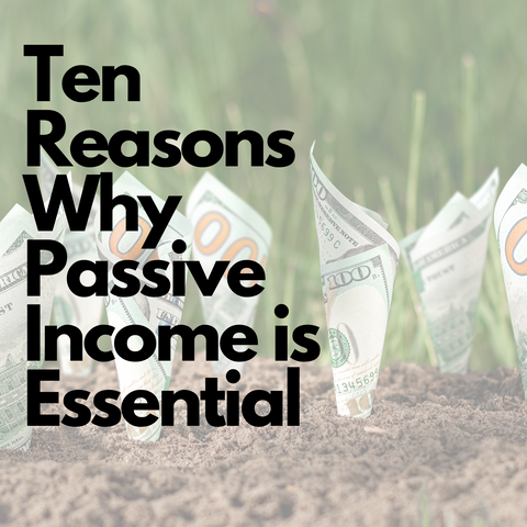 Ten Reasons Why Passive Income is Essential
