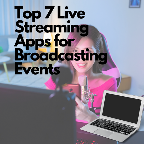 Top 7 Live Streaming Apps for Broadcasting Events