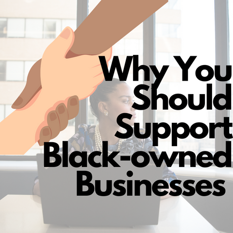 Why You Should Support Black-owned Businesses