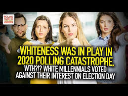 Whiteness Was At Play In 2020 Polling Catastrophe, White Millennials Voted Against Their Interest