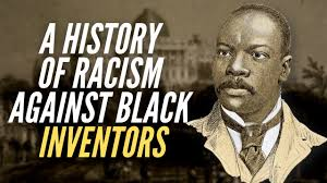 A History Of Racism Against Black Inventors