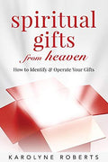 SPIRITUAL GIFTS FROM HEAVEN: HOW TO IDENTIFY AND OPERATE YOUR GIFTS