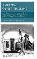 America's Other Muslims: Imam W.D. Mohammed, Islamic Reform, and the Making of American Islam (Black Diasporic Worlds: Origins and Evolutions from New World Slaving) Hardcover – January 8, 2020