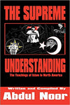 The Supreme Understanding (The Teaching of Islam in North America) By Abul Noor