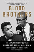 BLOOD BROTHERS: THE FATAL FRIENDSHIP BETWEEN MUHAMMAD ALI AND MALCOLM X (PB)