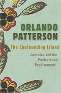 THE CONFOUNDING ISLAND: JAMAICA AND THE POSTCOLONIAL PREDICAMENT