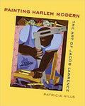 Painting Harlem Modern: The Art of Jacob Lawrence First Edition