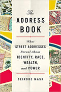 THE ADDRESS BOOK: WHAT STREET ADDRESSES REVEAL ABOUT IDENTITY, RACE, WEALTH, AND POWER