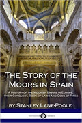 The Story of the Moors in Spain: A History of the Moorish Empire in Europe; their Conquest, Book of Laws and Code of Rites Paperback – April 10, 2018