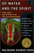 OF WATER AND THE SPIRIT: RITUAL, MAGIC AND INITIATION IN THE LIFE OF AN AFRICAN SHAMAN (REVISED)