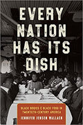 Every Nation Has Its Dish: Black Bodies and Black Food in Twentieth-Century America 1st Edition