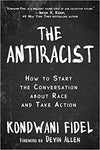The Antiracist: How to Start the Conversation about Race and Take Action Hardcover – September 22, 2020by Kondwani Fidel  (Author), Devin Allen (Foreword)