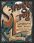 STRANGE FRUIT, VOLUME I: UNCELEBRATED NARRATIVES FROM BLACK HISTORY (STRANGE FRUIT #01)
