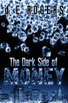 The Dark Side of Money by d. E. Rogers