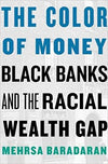 The Color of Money: Black Banks and the Racial Wealth Gap - Hardcover