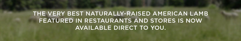 The very best naturally-raised American lamb featured in restaurants and stores is now available direct to you