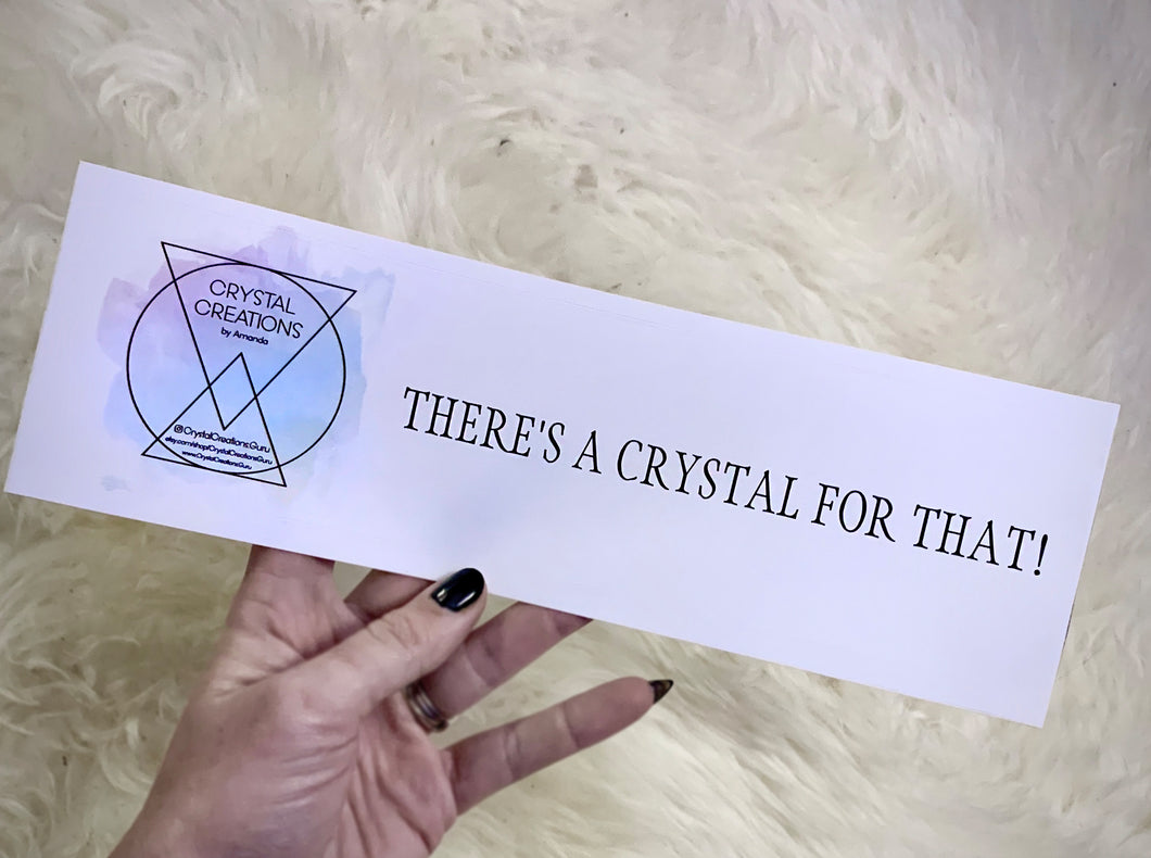 """There's a Crystal For That!""™️ Bumper Sticker"