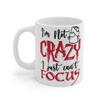 I'm Not Crazy I Just Can't Focus