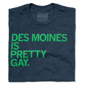 Des Moines Is Pretty Gay Shirt