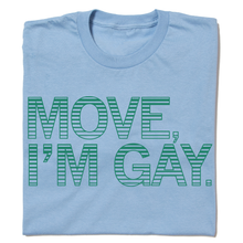 Load image into Gallery viewer, Move, I'm Gay Shirt
