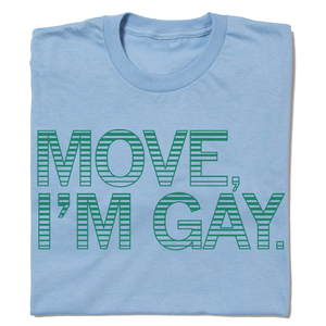 Move, I'm Gay Shirt